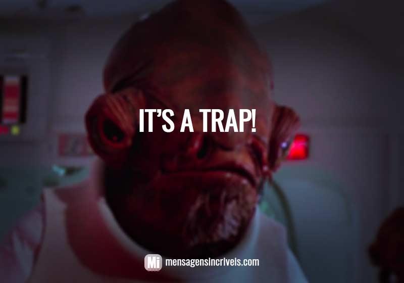 https://www.mensagensincriveis.com/wp-content/uploads/2019/01/its-a-trap.jpg