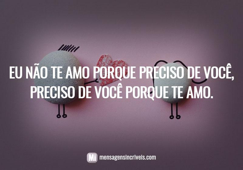 https://www.mensagensincriveis.com/wp-content/uploads/2019/02/nao-te-amo-porque-preciso-de-voce.jpg