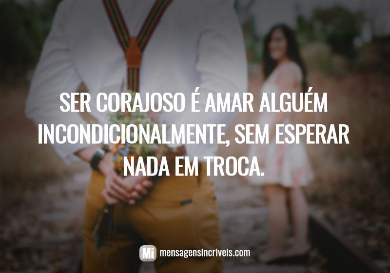 https://www.mensagensincriveis.com/wp-content/uploads/2019/02/ser-corajoso-amor-incondicional.jpg