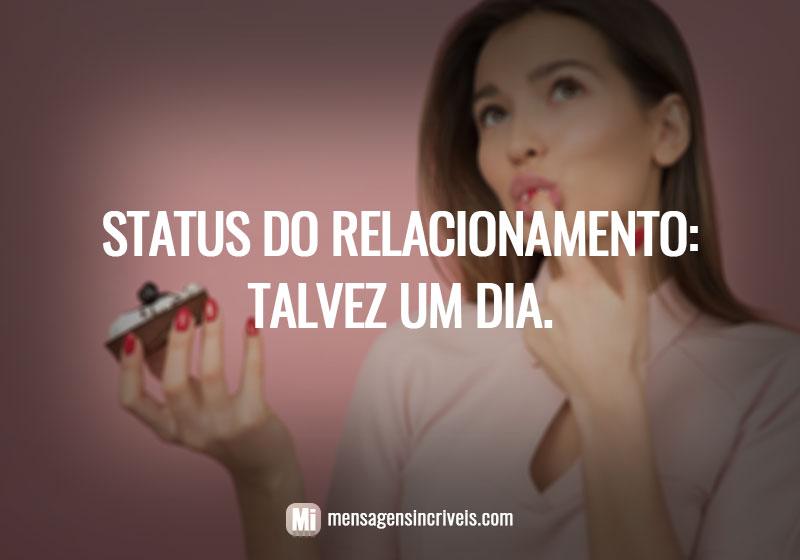 Status do relacionamento: talvez um dia.