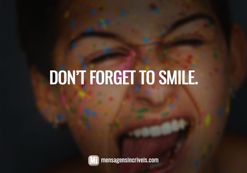 https://www.mensagensincriveis.com/wp-content/uploads/2019/03/dont-forget-to-smile.jpg