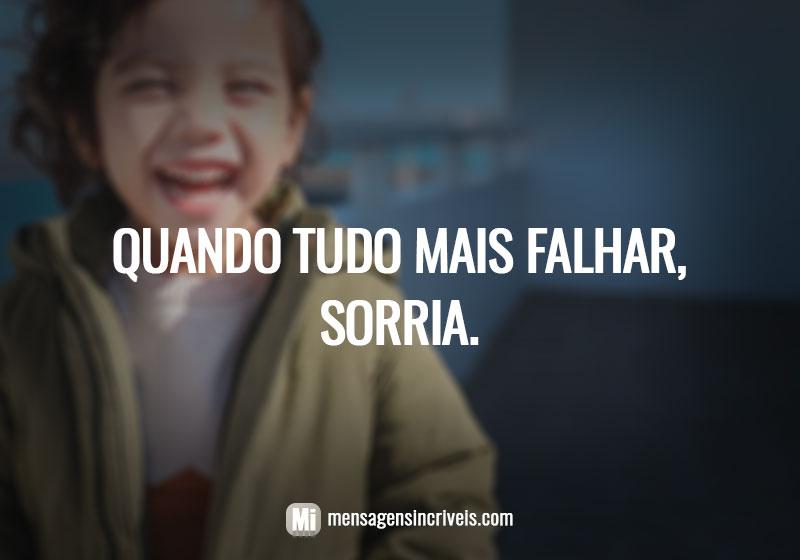 Quando tudo mais falhar, sorria.