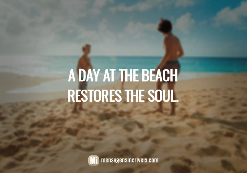 https://www.mensagensincriveis.com/wp-content/uploads/2019/08/a-day-at-the-beach-restores-the-soul.jpg