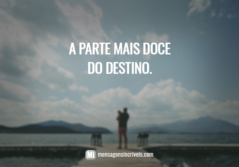 A parte mais doce do destino.