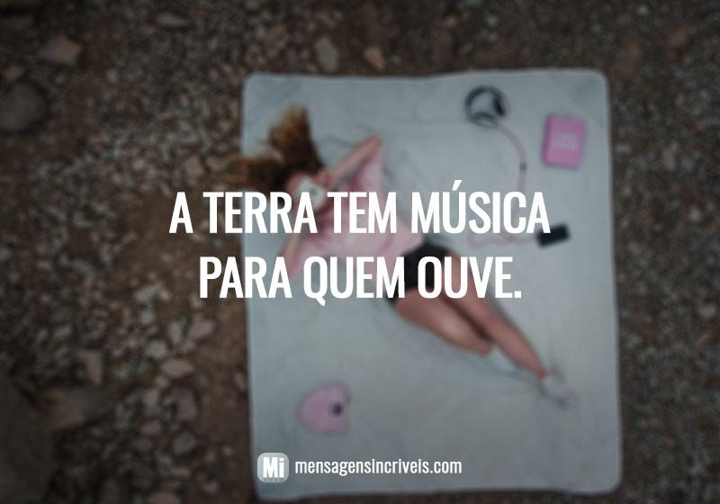A terra tem música para quem ouve.