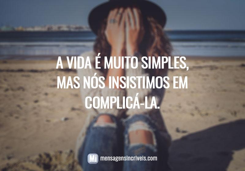 A vida é muito simples, mas nós insistimos em complicá-la.
