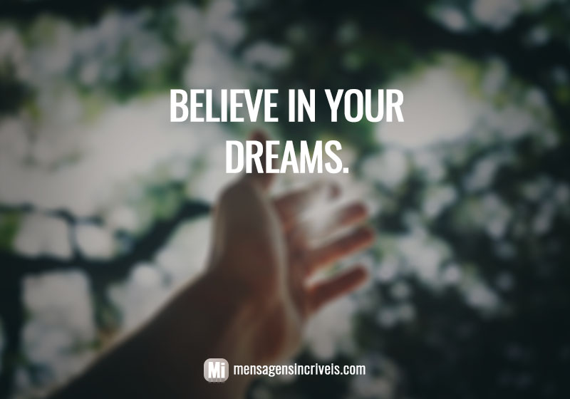 https://www.mensagensincriveis.com/wp-content/uploads/2019/08/believe-in-your-dreams.jpg