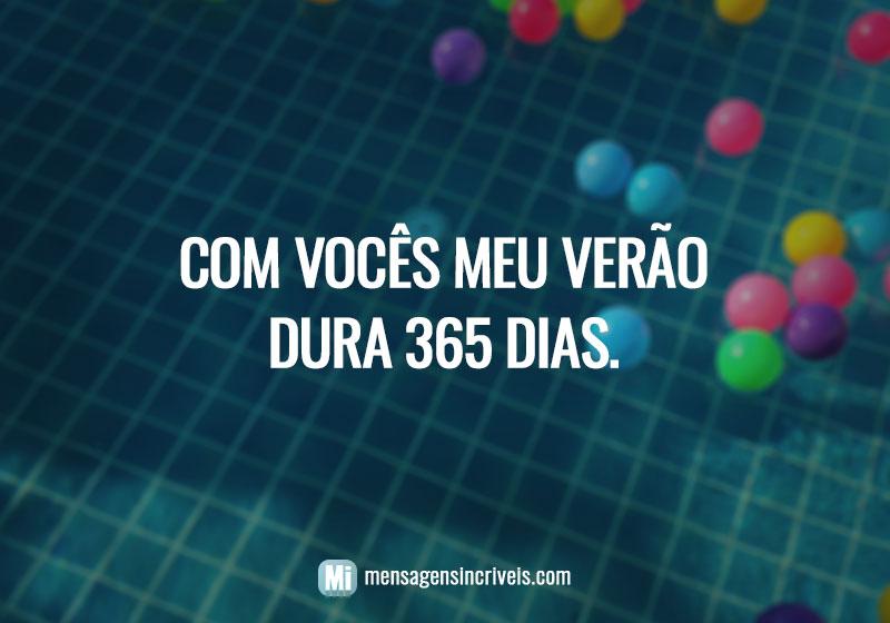https://www.mensagensincriveis.com/wp-content/uploads/2019/08/com-voces-meu-verao-dura-365-dias.jpg
