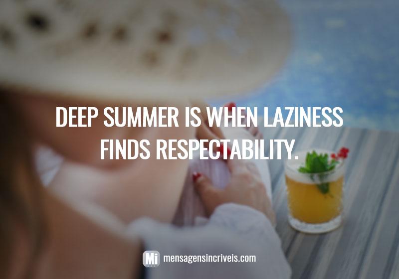 https://www.mensagensincriveis.com/wp-content/uploads/2019/08/deep-summer-is-when-laziness-finds-respectability.jpg
