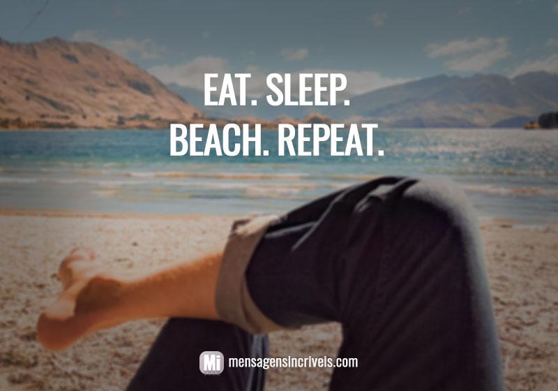 Eat. Sleep. Beach. Repeat.