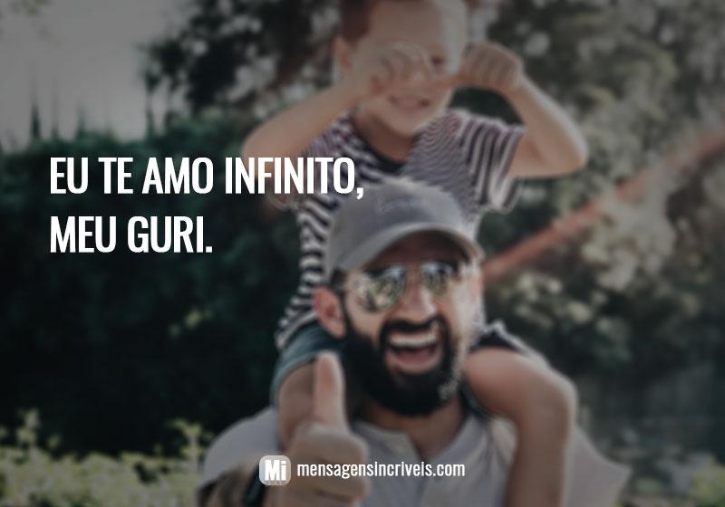 Eu te amo infinito, meu guri.