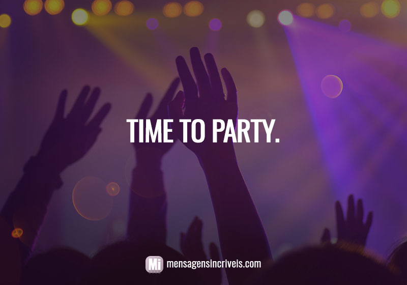 Time to party.