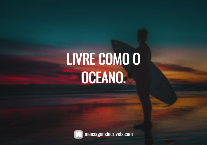 Livre como o oceano.