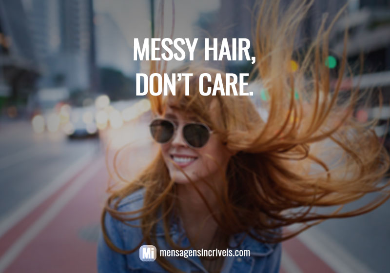 Messy hair, don't care.