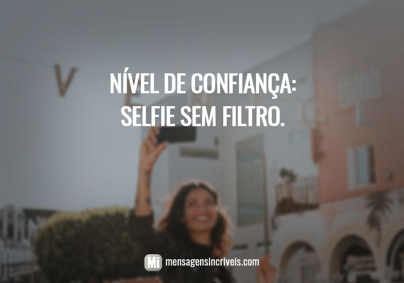 Nível de confiança: selfie sem filtro.