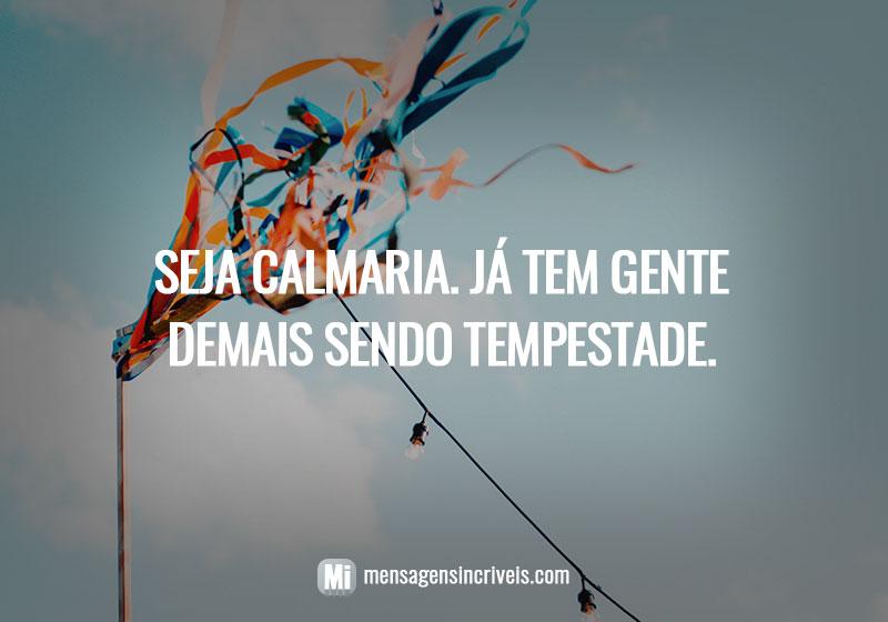 https://www.mensagensincriveis.com/wp-content/uploads/2019/08/seja-calmaria-ja-tem-gente-demais-sendo-tempestade..jpg