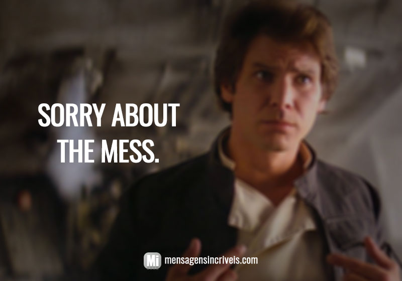 https://www.mensagensincriveis.com/wp-content/uploads/2019/08/sorry-about-the-mess.jpg