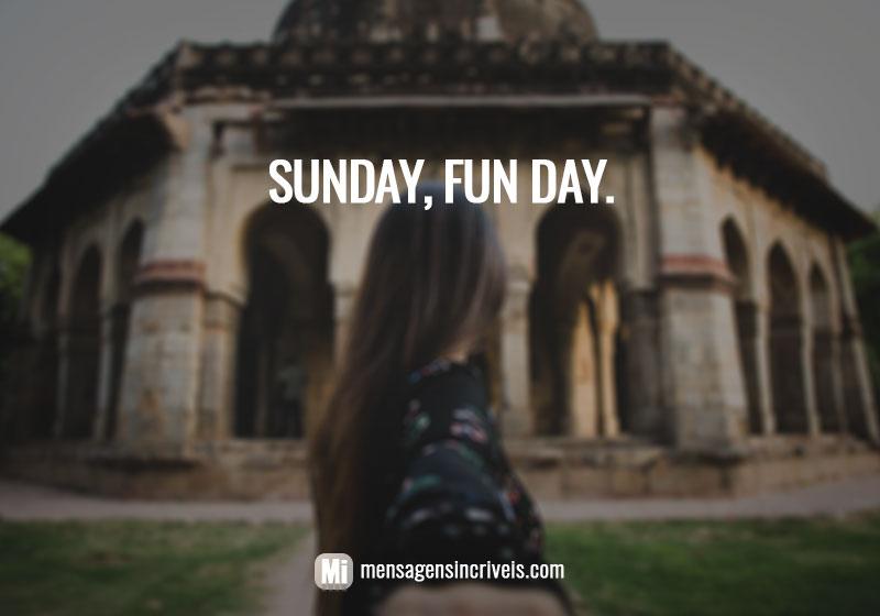 Sunday,  fun day.