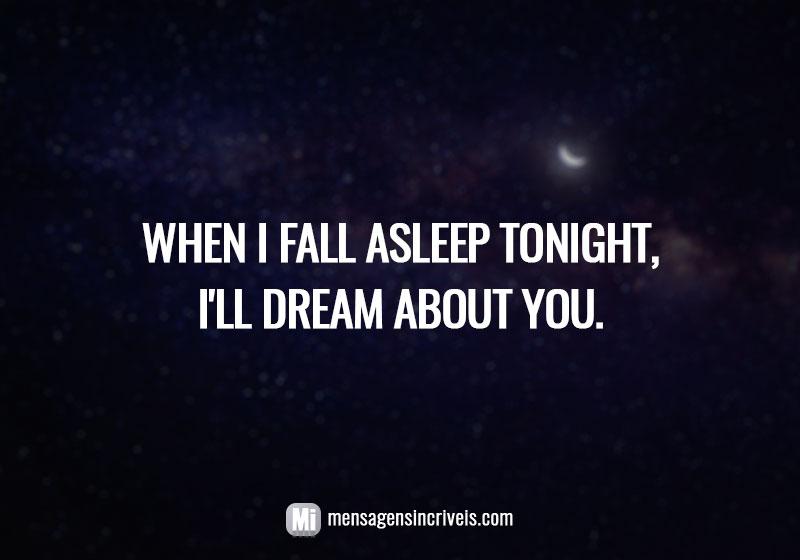 https://www.mensagensincriveis.com/wp-content/uploads/2019/08/when-I-fall-asleep-tonight.jpg