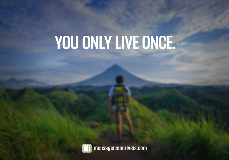 You only live once. / Você só vive uma vez.