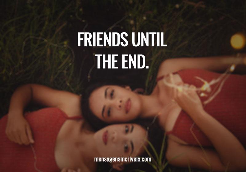 Friends until the end.