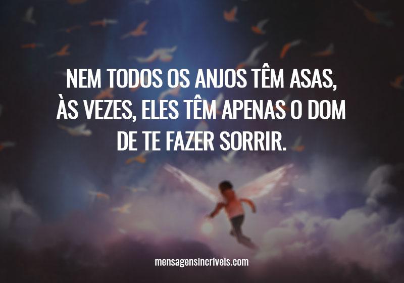Nem todos os anjos têm asas, às vezes, eles têm apenas o dom de te fazer sorrir.