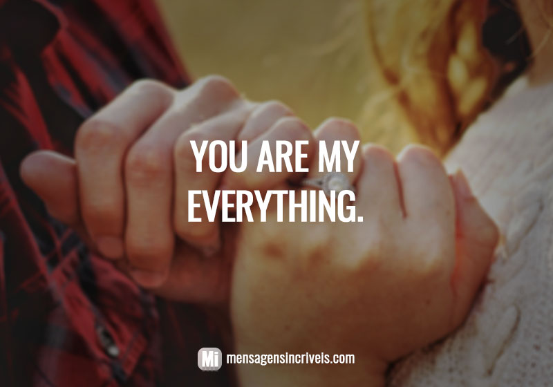 https://www.mensagensincriveis.com/wp-content/uploads/2019/09/you-are-my-everything.jpg