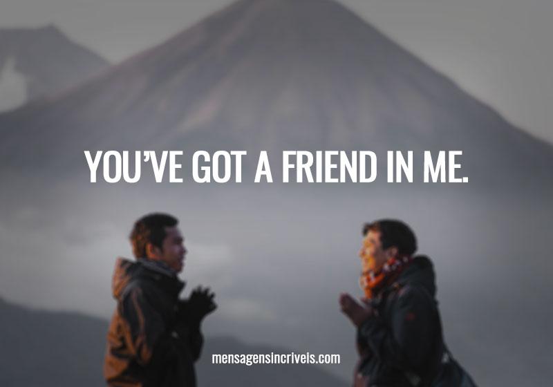 You've got a friend in me.