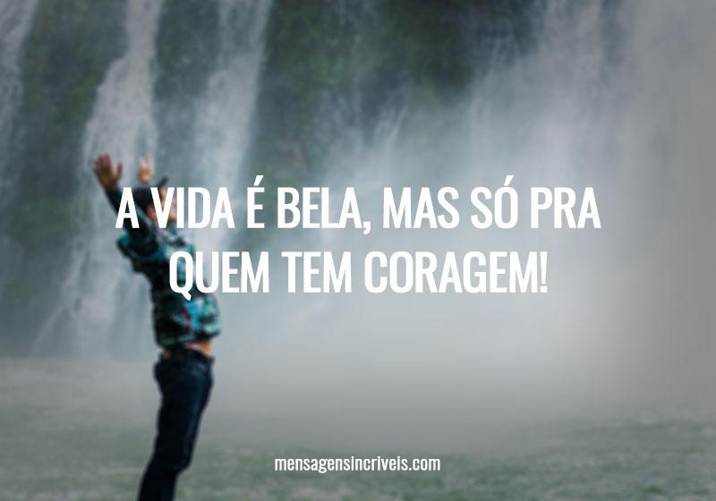 https://www.mensagensincriveis.com/wp-content/uploads/2019/11/a-vida-e-bela-mas-so-pra-quem-tem-coragem.jpg