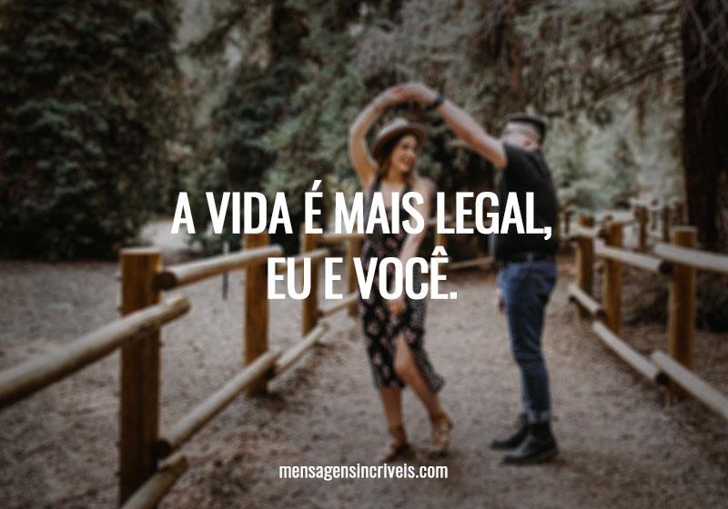 https://www.mensagensincriveis.com/wp-content/uploads/2019/11/a-vida-e-mais-legal-eu-e-voce.jpg