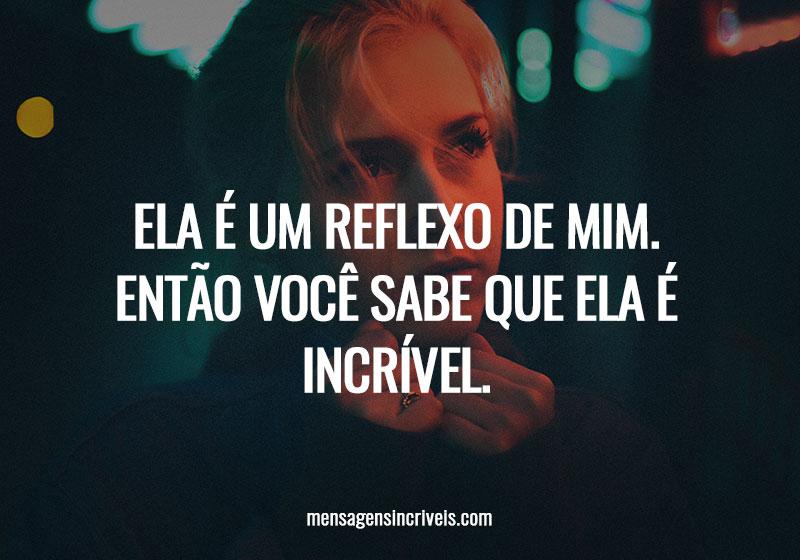 https://www.mensagensincriveis.com/wp-content/uploads/2019/11/ela-e-um-reflexo-de-mim.jpg