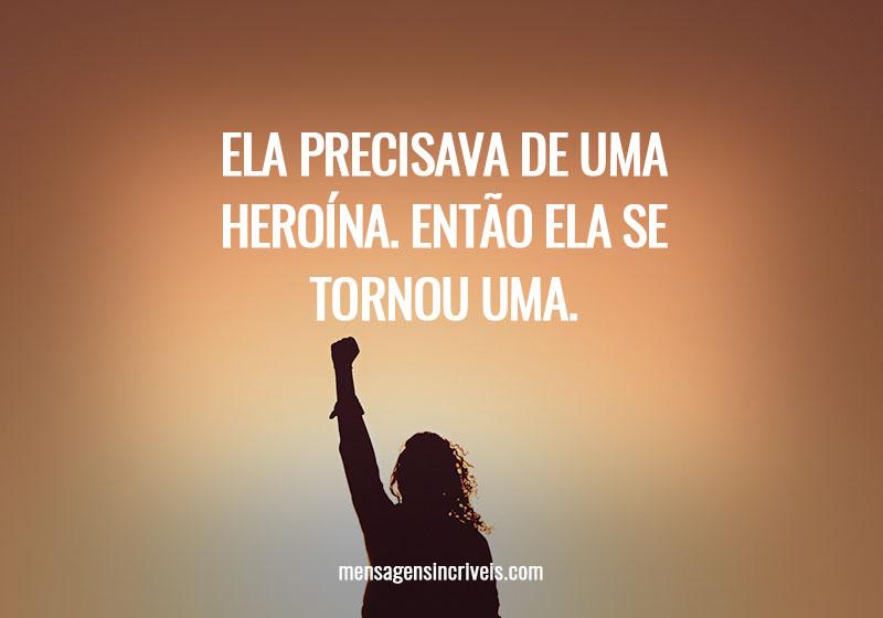 https://www.mensagensincriveis.com/wp-content/uploads/2019/11/ela-precisava-de-uma-heroina.jpg