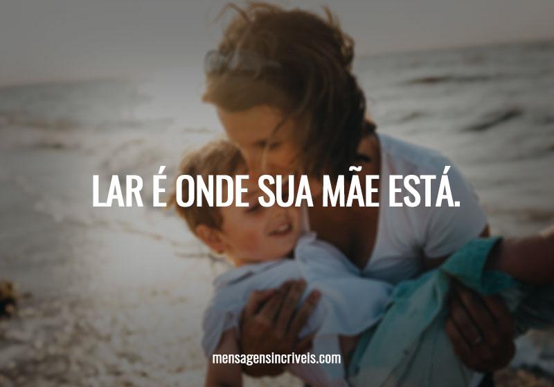 https://www.mensagensincriveis.com/wp-content/uploads/2019/11/lar-e-onde-sua-mae-esta.jpg
