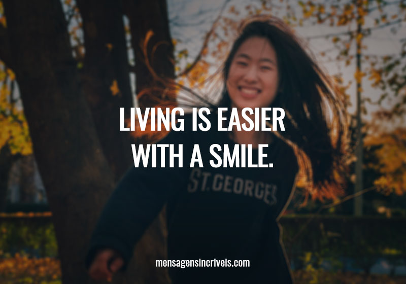 Living is easier with a smile.