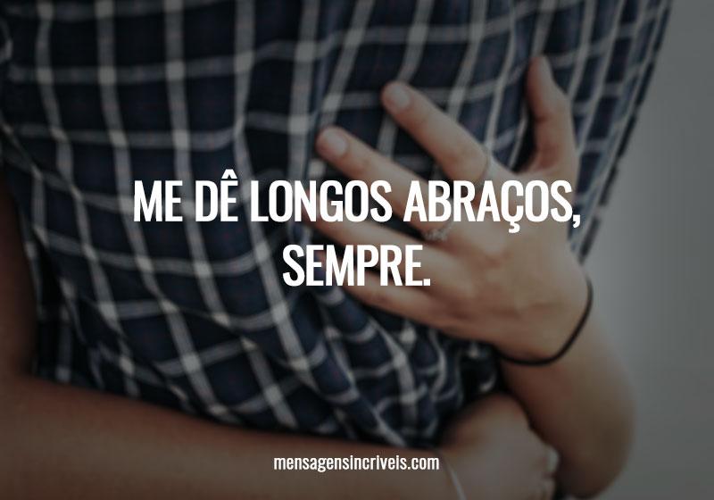 https://www.mensagensincriveis.com/wp-content/uploads/2019/11/me-de-longos-abracos-sempre.jpg