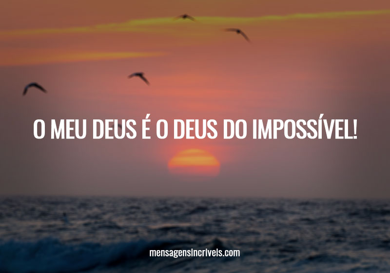 https://www.mensagensincriveis.com/wp-content/uploads/2019/11/o-meu-deus-e-o-deus-do-impossivel.jpg