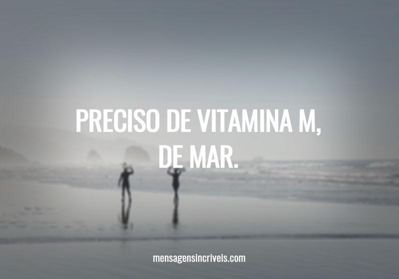 Preciso de vitamina M, de mar.