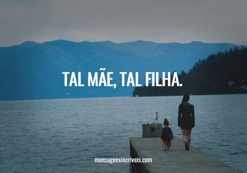 https://www.mensagensincriveis.com/wp-content/uploads/2019/11/tal-mae-tal-filha-1.jpg