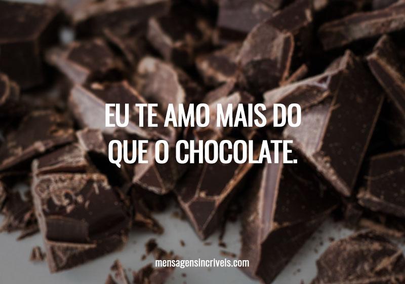 Eu te amo mais do que chocolate.