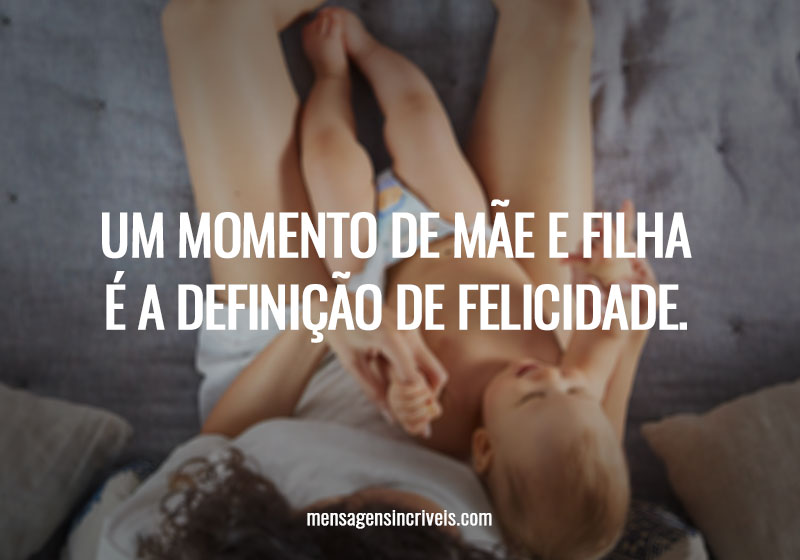 Um momento de mãe e filha é a definição de felicidade.