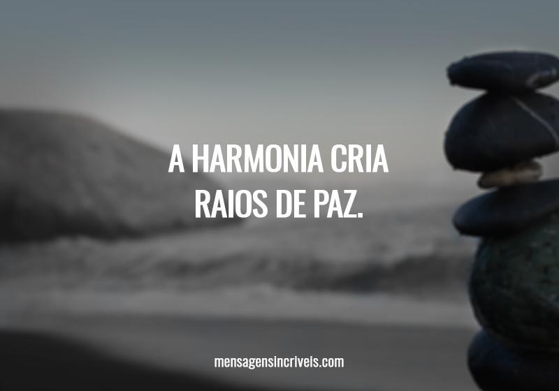 A harmonia cria raios de paz.