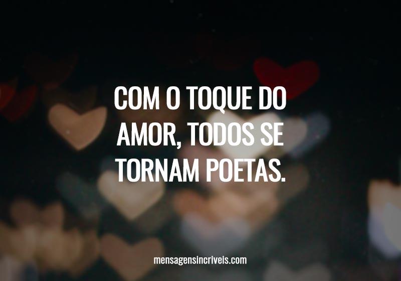 Com o toque do amor, todos se tornam poetas.
