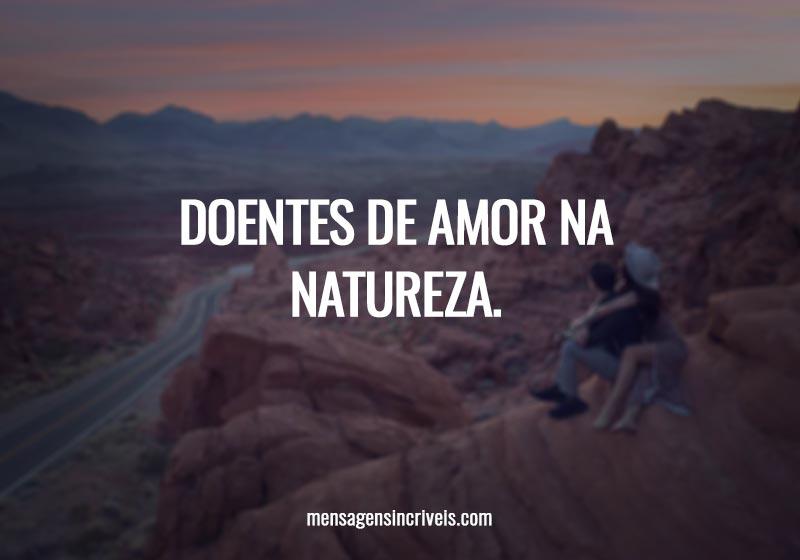 Doentes de amor na natureza.
