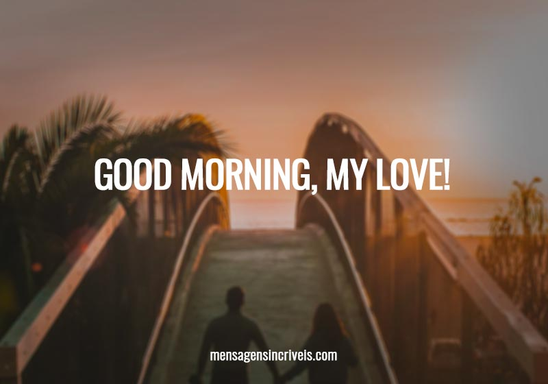Good morning, my love!