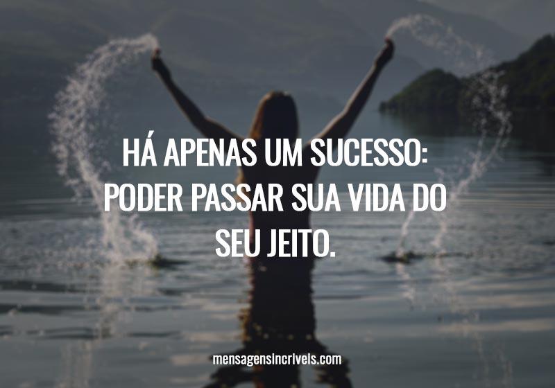 Há apenas um sucesso: poder passar sua vida do seu jeito.