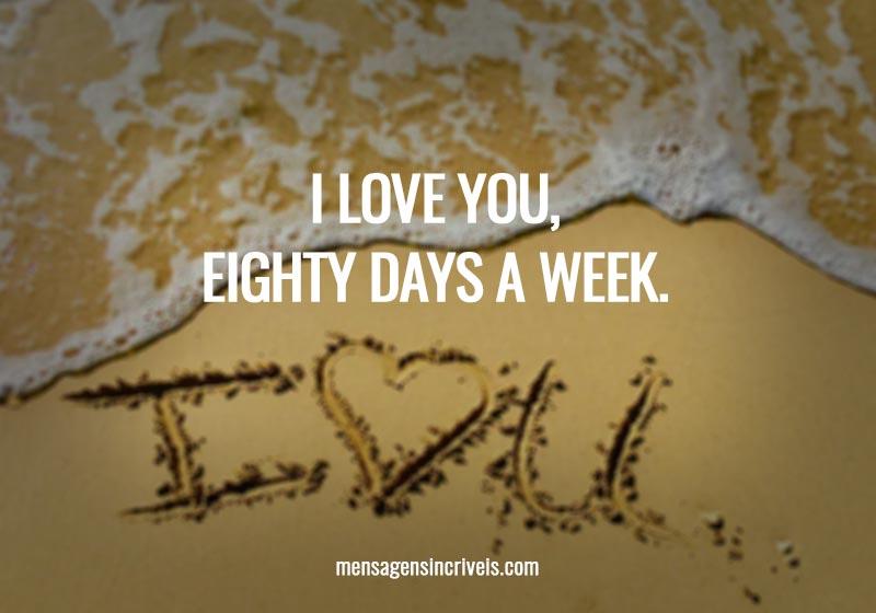 I love you, eighty days a week.