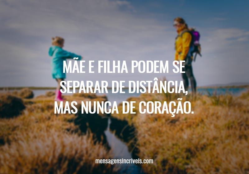 Mãe e filha podem se separar de distância, mas nunca de coração.