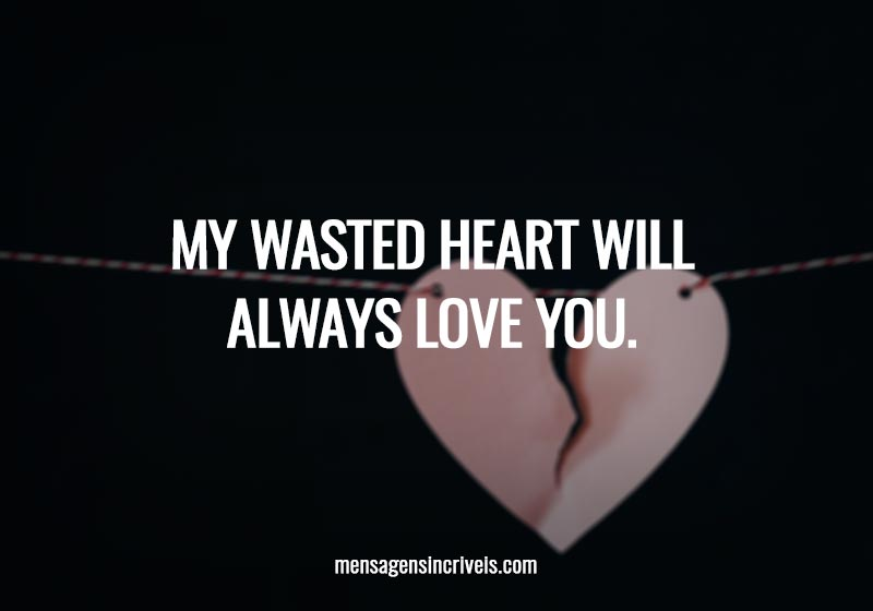 My wasted heart will always love you.
