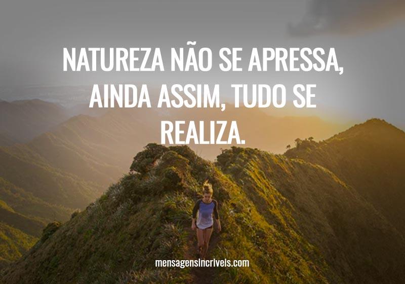 Natureza não se apressa, ainda assim, tudo se realiza.