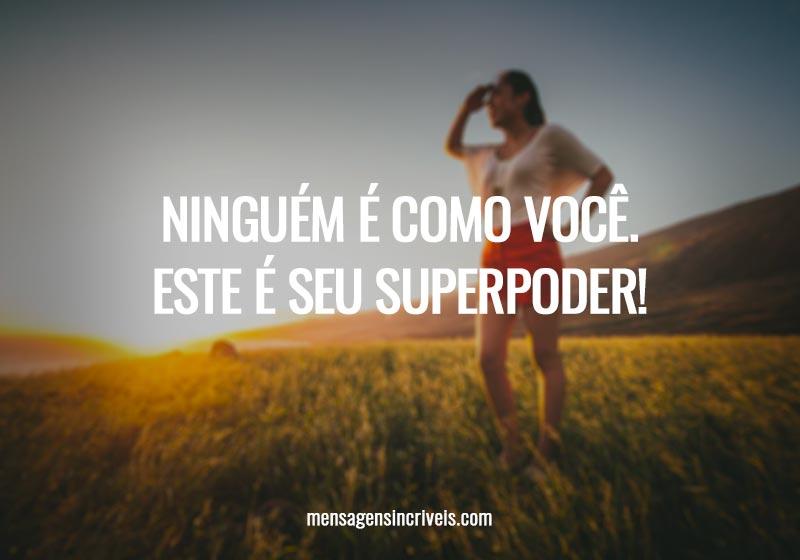 Ninguém é como você. Este é seu superpoder!